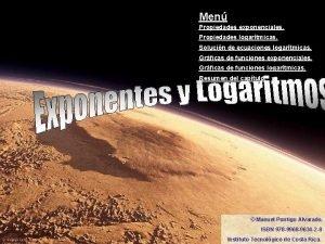 Men Propiedades exponenciales Propiedades logartmicas Solucin de ecuaciones
