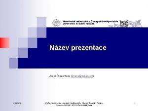 Nzev prezentace Autor Prezentace jmenozsf jcu cz 1212020