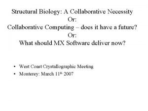 Structural Biology A Collaborative Necessity Or Collaborative Computing