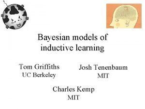 Bayesian models of inductive learning Tom Griffiths UC