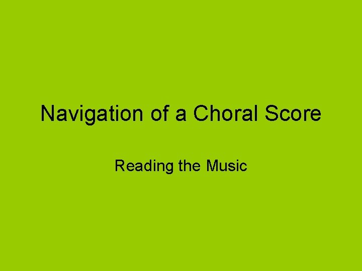 Navigation of a Choral Score Reading the Music