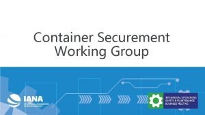 Container Securement Working Group Container Securement Objective Identify