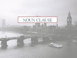 NOUN CLAUSE What is a Clause A clause