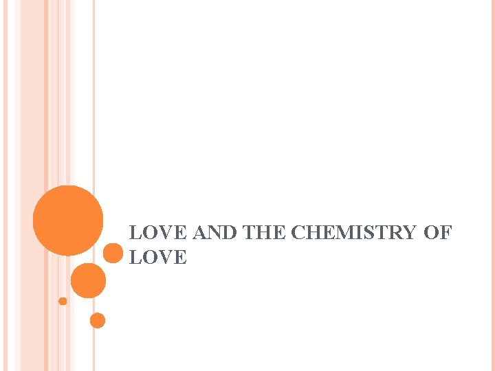 LOVE AND THE CHEMISTRY OF LOVE I recently