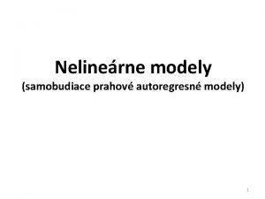 Nelinerne modely samobudiace prahov autoregresn modely 1 V