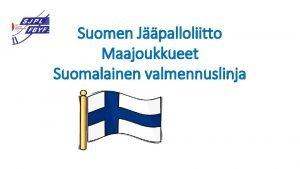 Suomen Jpalloliitto Maajoukkueet Suomalainen valmennuslinja Suomen Jpallo maajoukkue