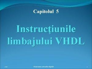Capitolul 5 Instruciunile limbajului VHDL 2010 Proiectarea sistemelor