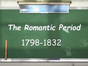 The Romantic Period 1798 1832 Romantic Period During