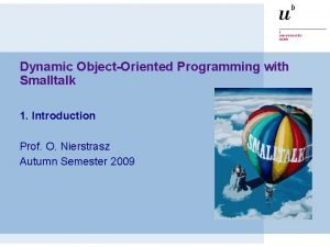 Dynamic ObjectOriented Programming with Smalltalk 1 Introduction Prof