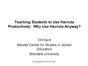 Teaching Students to Use Havruta Productively Why Use