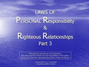 LAWS OF PERSONAL Responsibility Righteous Relationships Part 3