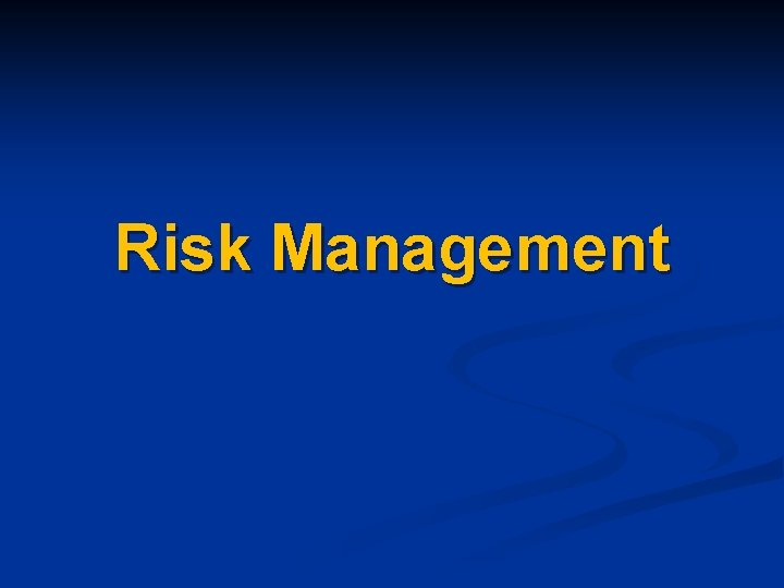 Risk Management RISK n RISK the probability and