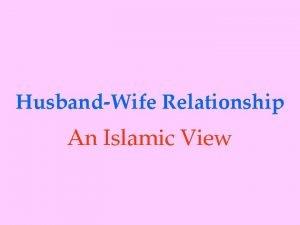 HusbandWife Relationship An Islamic View The Holy Quran