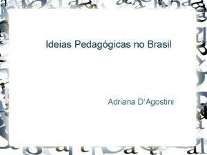 Ideias Pedaggicas no Brasil Adriana DAgostini Concepo Pedaggica