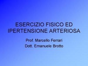 ESERCIZIO FISICO ED IPERTENSIONE ARTERIOSA Prof Marcello Ferrari