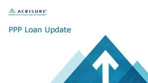 PPP Loan Update Important Notices This webinar is