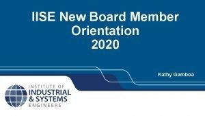 IISE New Board Member Orientation 2020 Kathy Gamboa