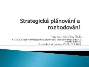 Strategick plnovn a rozhodovn Ing Ivan Souek Ph