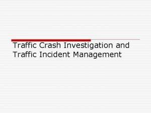Traffic Crash Investigation and Traffic Incident Management What
