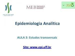 Epidemiologia Analtica AULA 3 Estudos transversais Site www