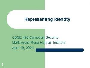 Representing Identity CSSE 490 Computer Security Mark Ardis