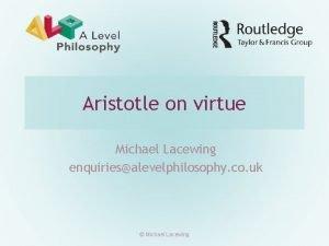 Aristotle on virtue Michael Lacewing enquiriesalevelphilosophy co uk