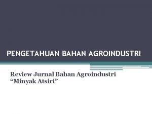 PENGETAHUAN BAHAN AGROINDUSTRI Review Jurnal Bahan Agroindustri Minyak
