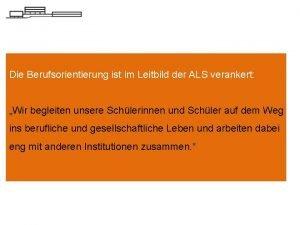 Die Berufsorientierung ist im Leitbild der ALS verankert
