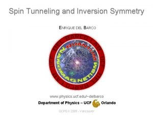 Spin Tunneling and Inversion Symmetry ENRIQUE DEL BARCO