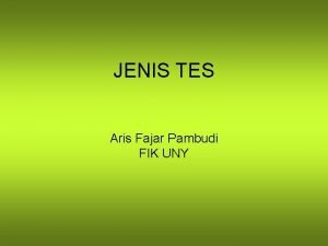 JENIS TES Aris Fajar Pambudi FIK UNY Tes