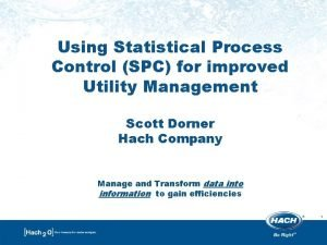 Using Statistical Process Control SPC for improved Utility