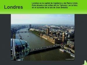 Londres es la capital de Inglaterra y del