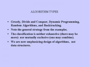 ALGORITHM TYPES Greedy Divide and Conquer Dynamic Programming