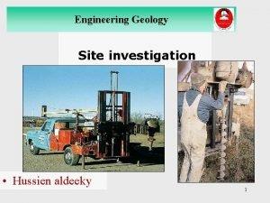 Engineering Geology Site investigation Hussien aldeeky 1 Engineering