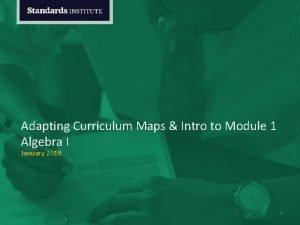 Adapting Curriculum Maps Intro to Module 1 Algebra