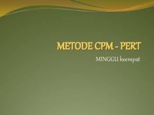 METODE CPM PERT MINGGU keempat CPMPERT CPM Critical