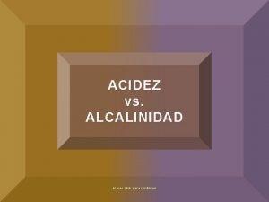 ACIDEZ vs ALCALINIDAD Hacer click para continuar Nuestros