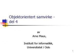 Objektorientert samvirke del 4 av Arne Maus Institutt