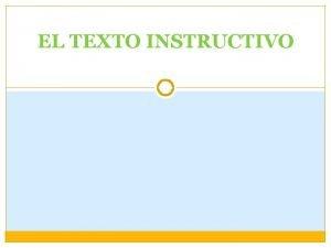 EL TEXTO INSTRUCTIVO El texto instructivo gua paso