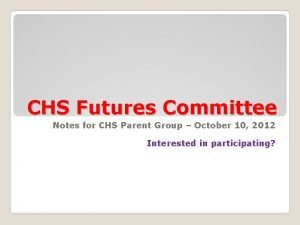 CHS Futures Committee Notes for CHS Parent Group