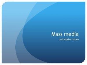 Mass media and popular culture Media and pop