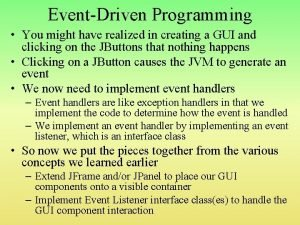 EventDriven Programming You might have realized in creating