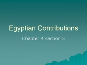 Egyptian Contributions Chapter 4 section 5 Contributions The