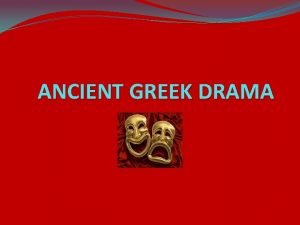 ANCIENT GREEK DRAMA The Cult of Dionysus Ancient