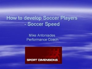 How to develop Soccer Players Soccer Speed Mike