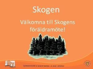 Skogen Vlkomna till Skogens frldramte Sjstadsskolan en skola