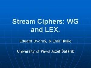 Stream Ciphers WG and LEX Eduard Dvorn Emil