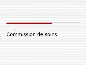 Commission de soins Le parcours de soins Objectif
