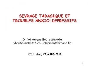 SEVRAGE TABAGIQUE ET TROUBLES ANXIODEPRESSIFS Dr Vronique Boute