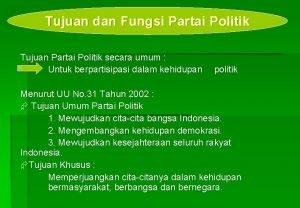 Tujuan dan Fungsi Partai Politik Tujuan Partai Politik